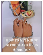 How to Get Rid of Alcohol and Drug Addiction