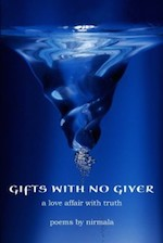 Gifts with No Giver a love affair with truth Poems by Nirmala