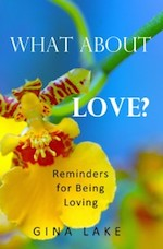 What-About-Love-Reminders-for-Being-Loving-Gina-Lake