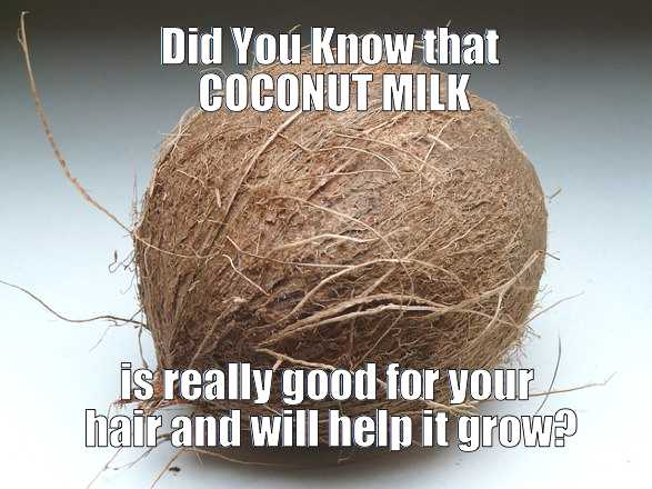 Coconut milk for hair growth remedy - meme